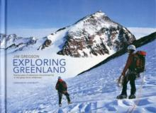 Exploring Greenland : Twenty Years of Adventure Mountaineering in the Great Arctic Wilderness - Arthur Beale