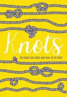 Knots - The Knots You Need and How to Tie Them - Arthur Beale