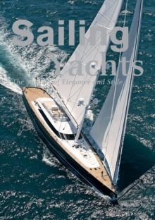 Sailing Yachts : The Masters of Elegance and Style - Arthur Beale