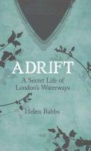 Adrift : A Secret Life of London's Waterways - Arthur Beale