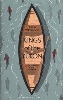Kings of the Yukon : An Alaskan River Journey - Arthur Beale