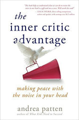 The Inner Critic Advantage: making peace with the noise in your head; book by Andrea Patten