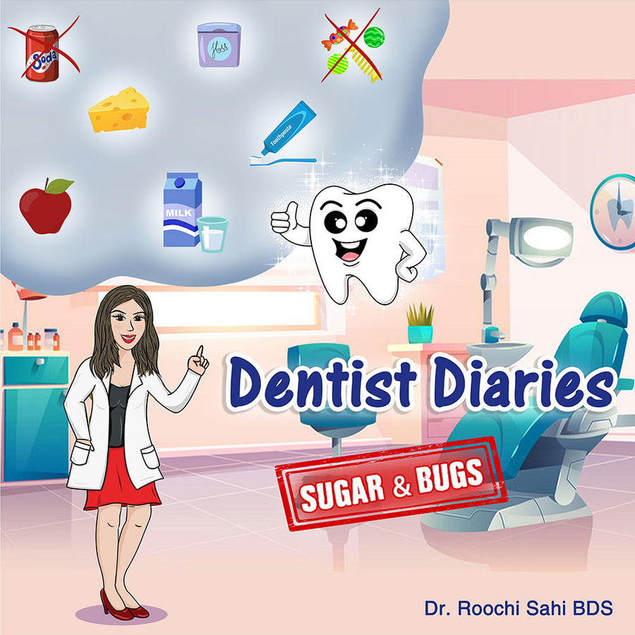 Dentist Diaries: Sugar & Bugs - Dr. By Roochi