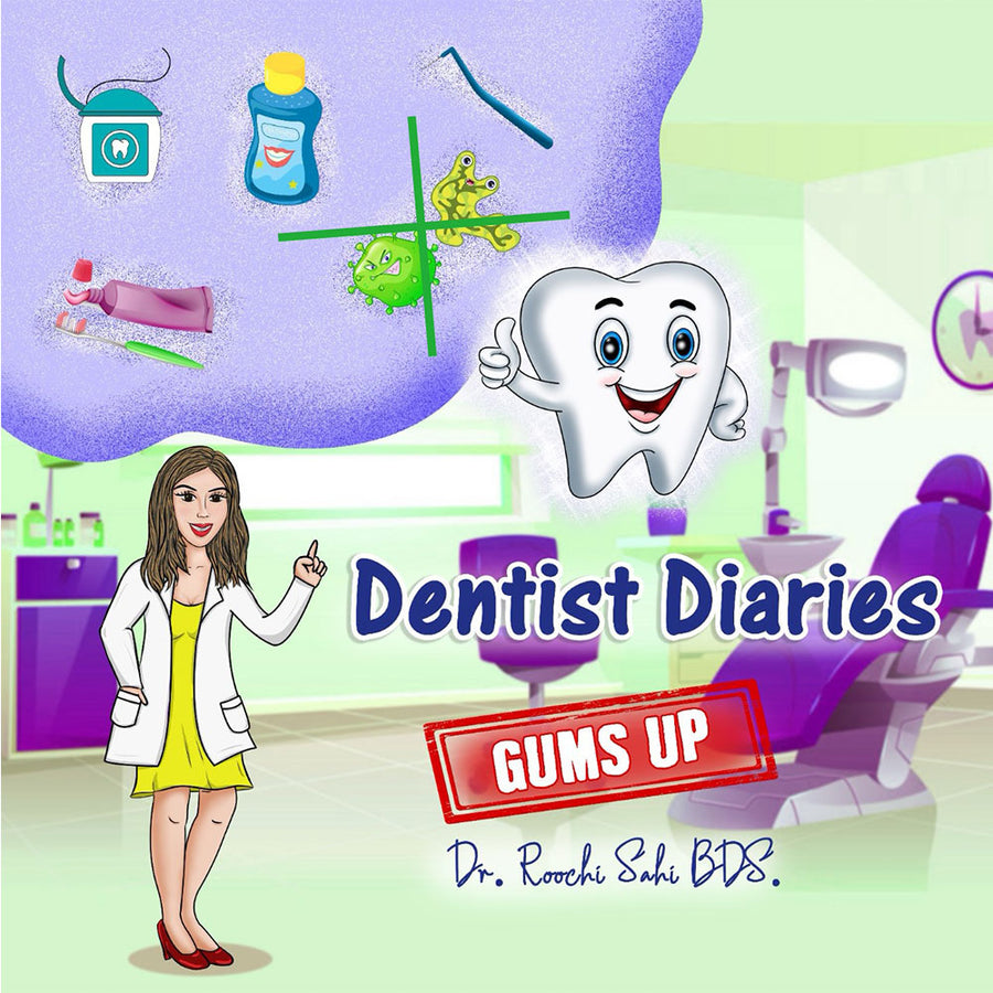 Dentist Diaries: Gums Up - Dr. By Roochi