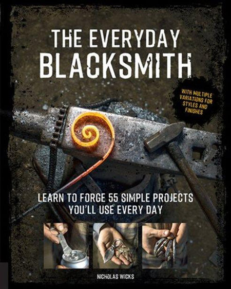 Front cover of The Everyday Blacksmith: Learn to forge 55 simple projects you'll use every day