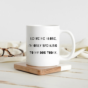 Funny I'm Only Speaking To My Dog Coffee Mug