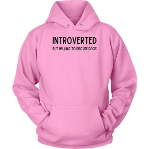 Introverted But Willing To Discuss Dogs Unisex Hoodie