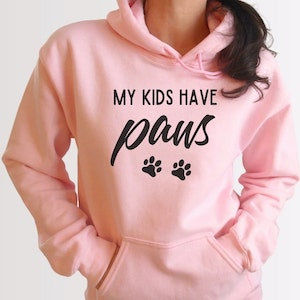My Kids Have Paws Unisex Hoodie Dog Mom Gift