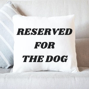 Reserved For The Dog Funny Throw Pillow Gift