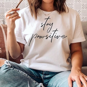 Funny Stay positive Dog Mom T-shirt