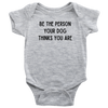 Be The Person Your Dog Thinks You Are Baby Onesie Baby Bodysuit Woofingtons