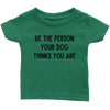 Be The Person Your Dog Thinks You Are Baby Tee Infant T-Shirt Woofingtons