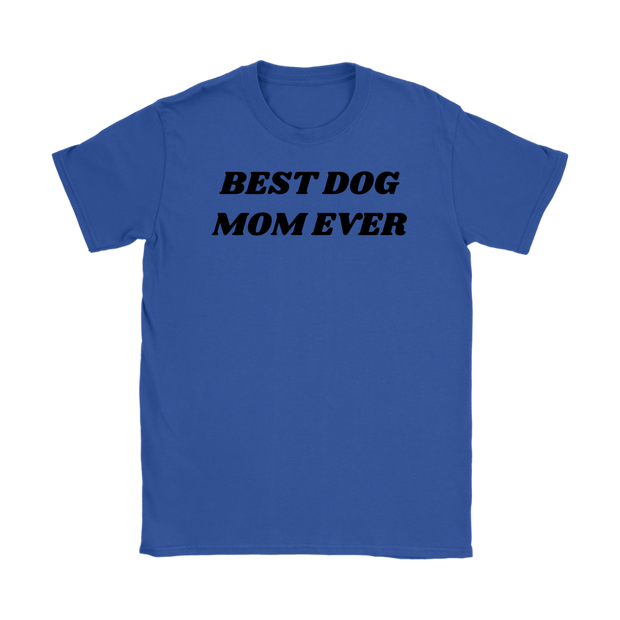 Best Dog Mom Ever Womens Tee Gildan Womens T-Shirt Woofingtons