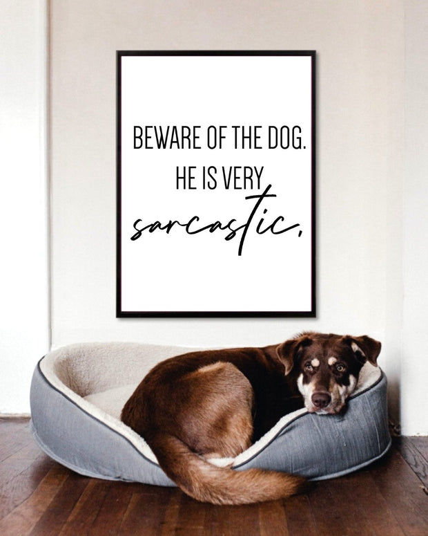 Beware Of The Dog He Is Very Sarcastic Art Poster 18x24 Woofingtons