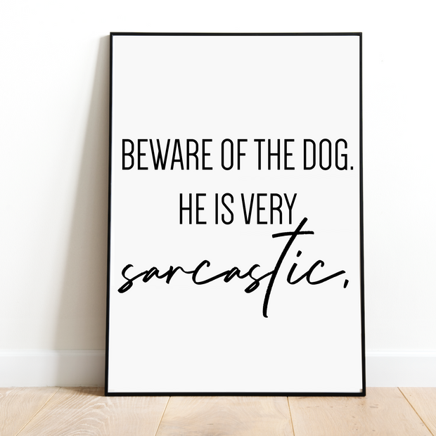 Beware Of The Dog He Is Very Sarcastic Art Poster-dog-lover-gift