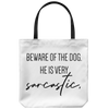 Beware Of The Dog He Is Very Sarcastic Tote Bag-dog-lover-gift