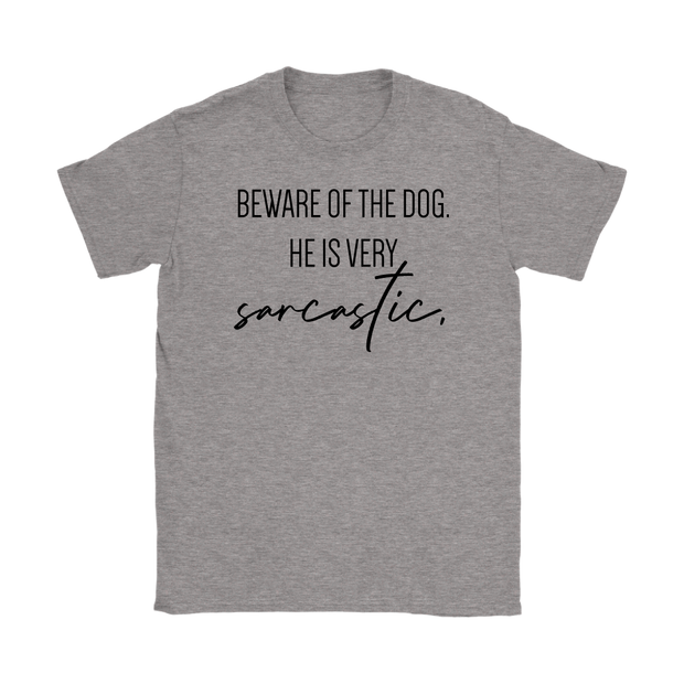 Beware Of The Dog He Is Very Sarcastic Womens Tee-Gildan Womens T-Shirt-Woofingtons