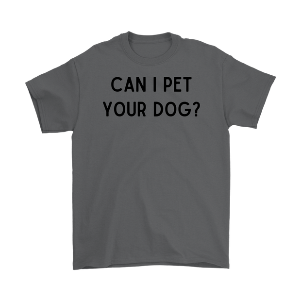 Can I Pet Your Dog? Mens Tee Gildan Mens T-Shirt Woofingtons