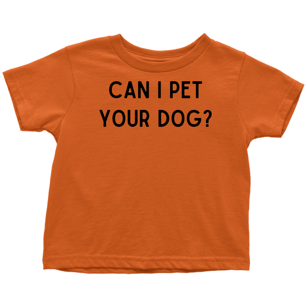 Can I Pet Your Dog? Toddler Tee Toddler T-Shirt Woofingtons