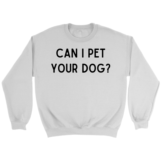 Can I Pet Your Dog? Unisex Sweatshirt Crewneck Sweatshirt Woofingtons