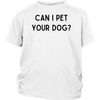 Can I Pet Your Dog? Youth Tee District Youth Shirt Woofingtons