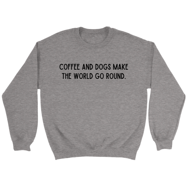Coffee And Dogs Make The World Go Round Unisex Sweatshirt Crewneck Sweatshirt Woofingtons