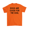 Dogs Are Good For The Soul Mens Tee Gildan Mens T-Shirt Woofingtons