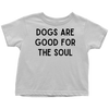 Dogs Are Good For The Soul Toddler Tee Toddler T-Shirt Woofingtons
