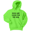 Dogs Are Good For The Soul Youth Hoodie Youth Hoodie Woofingtons