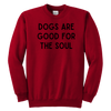 Dogs Are Good For The Soul Youth Sweatshirt Youth Crewneck Sweatshirt Woofingtons