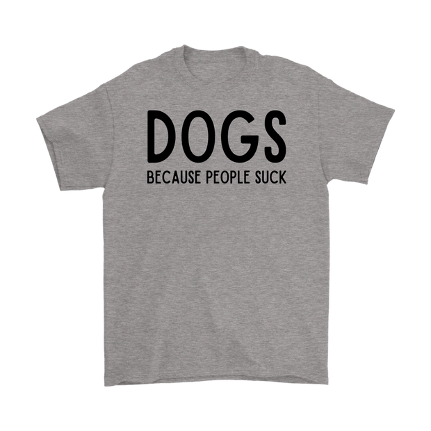 DOGS Because People Suck Mens Tee Gildan Mens T-Shirt Woofingtons