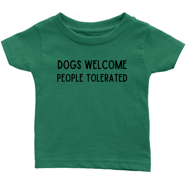 Dogs Welcome People Tolerated Baby Tee Infant T-Shirt Woofingtons