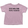Dogs Welcome People Tolerated Toddler Tee Toddler T-Shirt Woofingtons