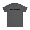 Fur Mama Womens Tee Gildan Womens T-Shirt Woofingtons