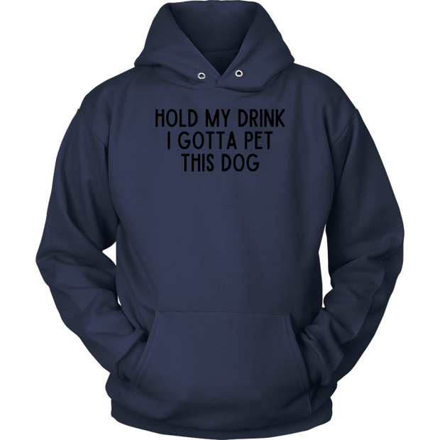 Hold My Drink I Gotta Pet This Dog Unisex Hoodie Unisex Hoodie Woofingtons