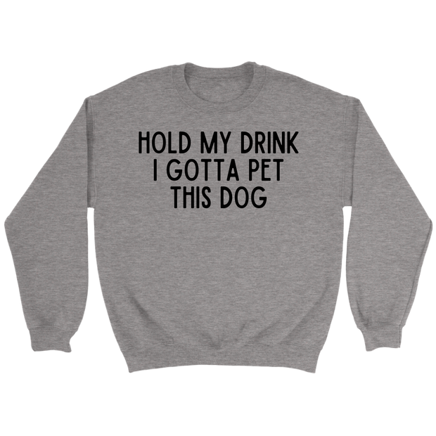 Hold My Drink I Gotta Pet This Dog Unisex Sweatshirt Crewneck Sweatshirt Woofingtons