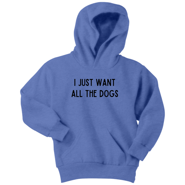 I Just Want All The Dogs Youth Hoodie Youth Hoodie Woofingtons