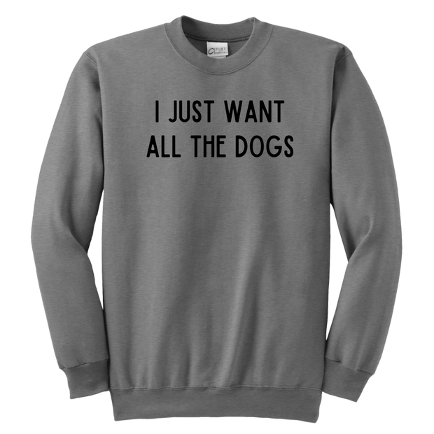 I Just Want All The Dogs Youth Sweatshirt Youth Crewneck Sweatshirt Woofingtons