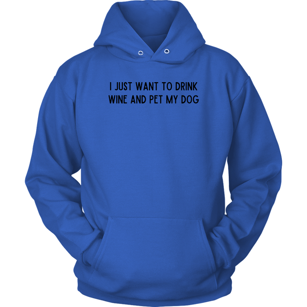 I Just Want To Drink Wine And Pet My Dog Unisex Hoodie Unisex Hoodie Woofingtons