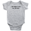 I Just Want To Pet All The Dogs Baby Onesie Baby Bodysuit Woofingtons