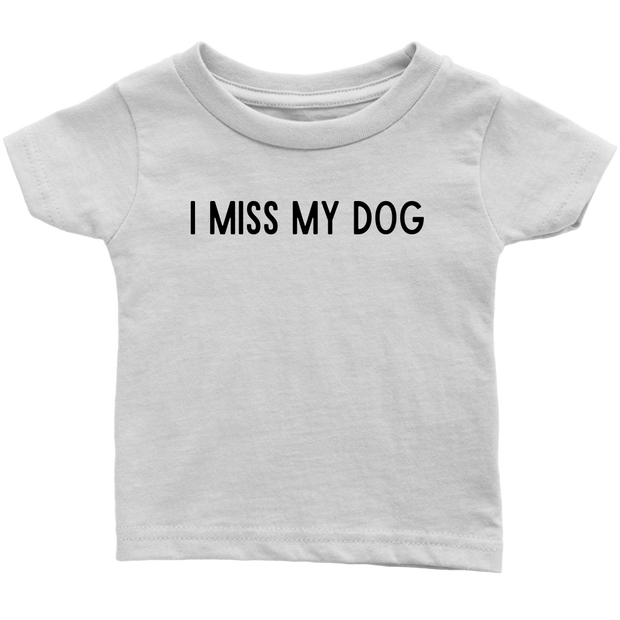 I Miss My Dog Baby Tee Infant T-Shirt Woofingtons