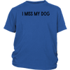 I Miss My Dog Youth Tee District Youth Shirt Woofingtons