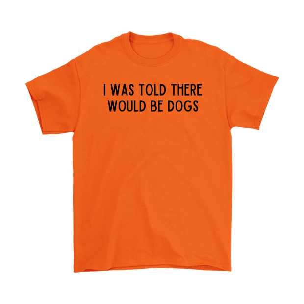 I Was Told There Would Be Dogs Mens Tee Gildan Mens T-Shirt Woofingtons