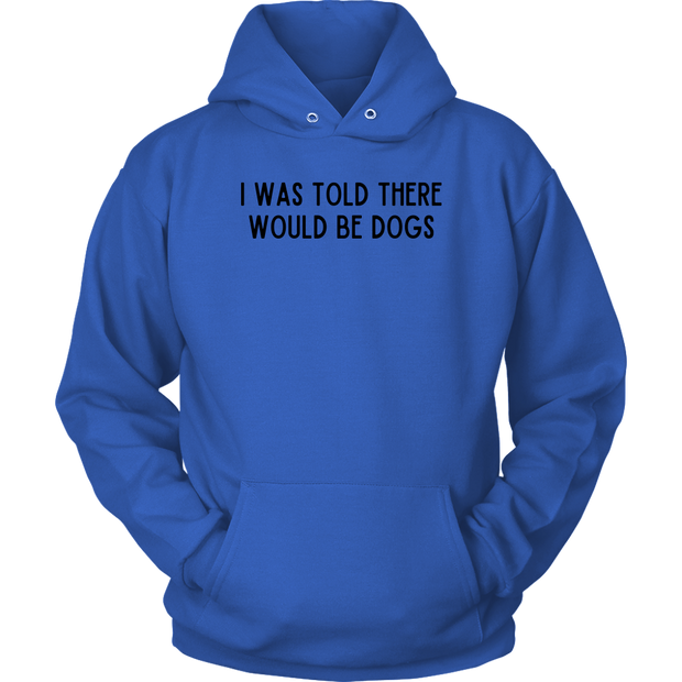 I Was Told There Would Be Dogs Unisex Hoodie Unisex Hoodie Woofingtons