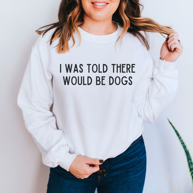 I Was Told There Would Be Dogs Unisex Sweatshirt Crewneck Sweatshirt Woofingtons