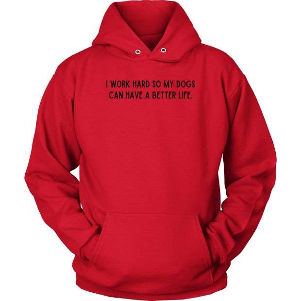 I Work Hard So My Dogs Can Have A Better Life Unisex Hoodie Unisex Hoodie Woofingtons