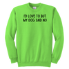 I'd Love To But My Dog Said No Youth Sweatshirt Youth Crewneck Sweatshirt Woofingtons