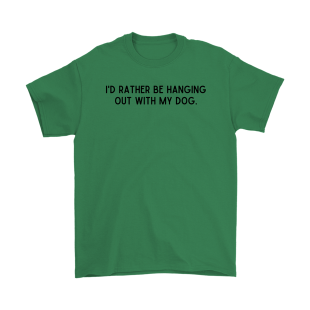 I'd Rather Be Hanging Out With My Dog Mens Tee Gildan Mens T-Shirt Woofingtons