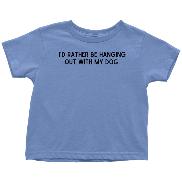 I'd Rather Be Hanging Out With My Dog Toddler Tee Toddler T-Shirt Woofingtons