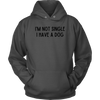 I'm Not Single I Have A Dog Unisex Hoodie Unisex Hoodie Woofingtons